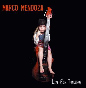 Live For Tomorrow / Marco Mendoza